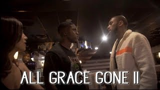 All Grace Gone II #AGGII [Full Short Film]