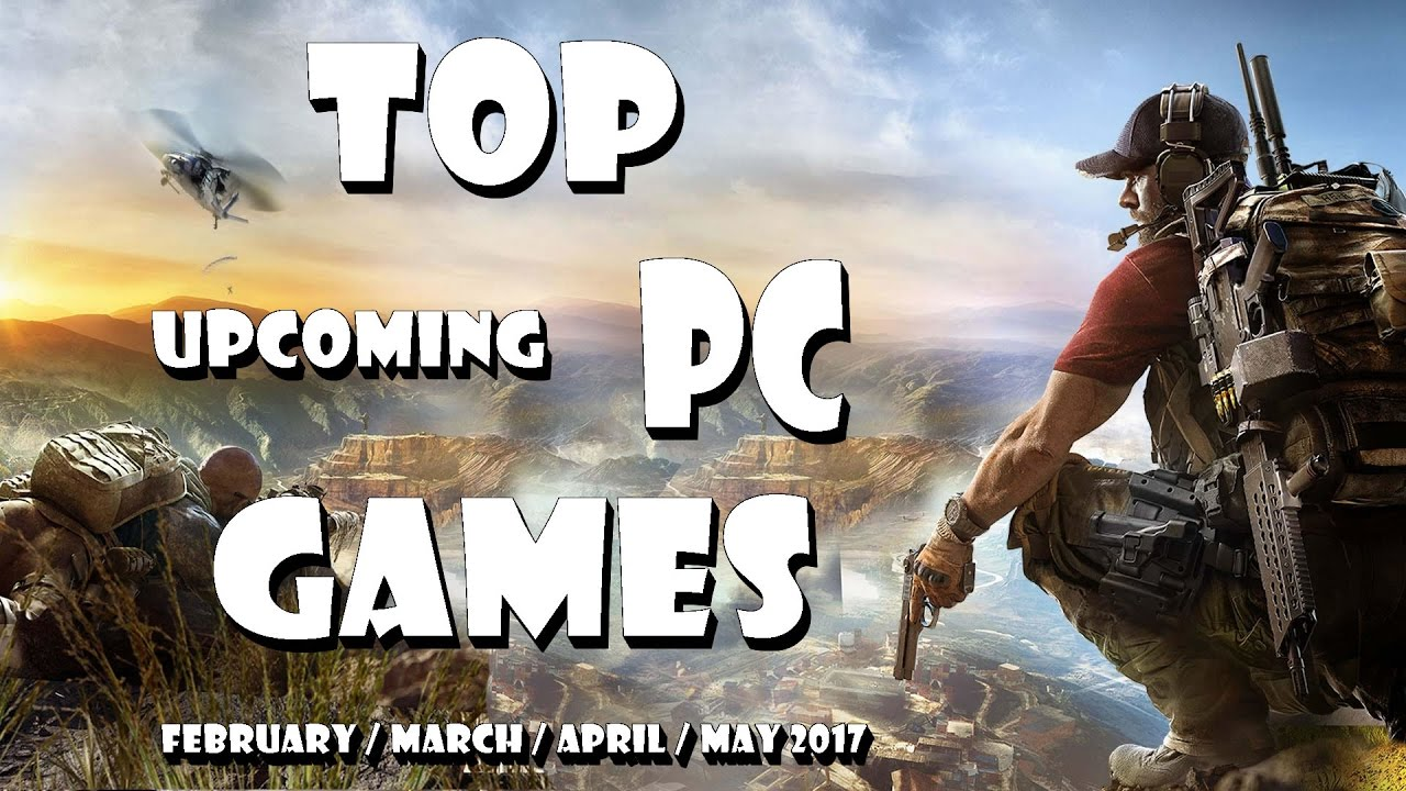 Top 10 Popular Pc Games Coming Soon February March