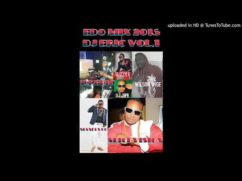 NEW BENIN EDO MIX 2015,DJ ERIC VOL,1 FT WILSON WISE&MANFESTO&SPICEVISION&DJ JEFF,&SLIZZY E.