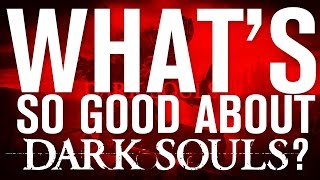 What's So Good About DARK SOULS?