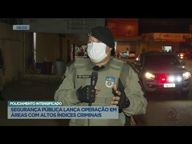 Policiamento intensificado: Segurança Pública lança operação em áreas com altos índices criminais