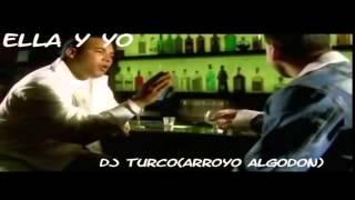 ELLA Y YO-don omar ft aventura -dj turco(arroyo algodon)