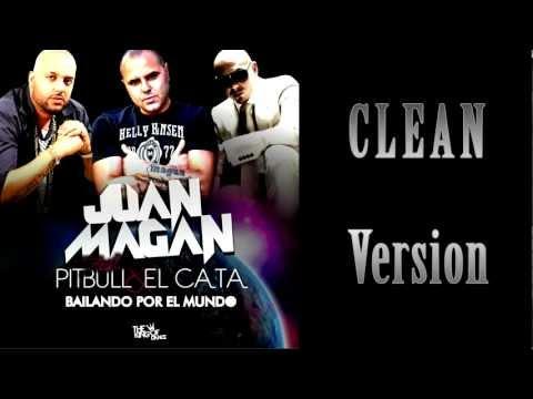 Bailando Por El Mundo CLEAN VERSION Juan Magan, Feat. Pitbull Y El Cata