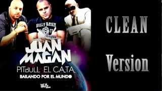 Bailando por el mundo CLEAN VERSION Juan Magan, Feat. Pitbull y El Cata