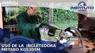Uso y demostración de la Ingletadora Metabo KGS305M
