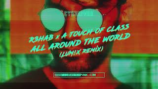 R3HAB \u0026 A Touch Of Class - All Around The World (LUM!X Remix)