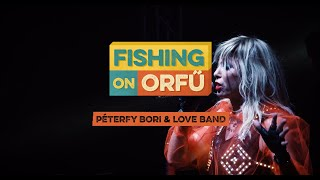 Péterfy Bori & Love Band - Fishing on Orfű 2019 (Teljes koncert)