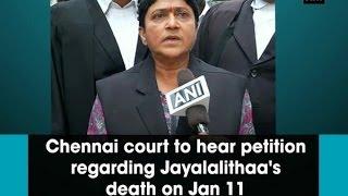 Chennai Court To Hear Petition Regarding Jayalalithaa's Death On Jan 11 - ANI News