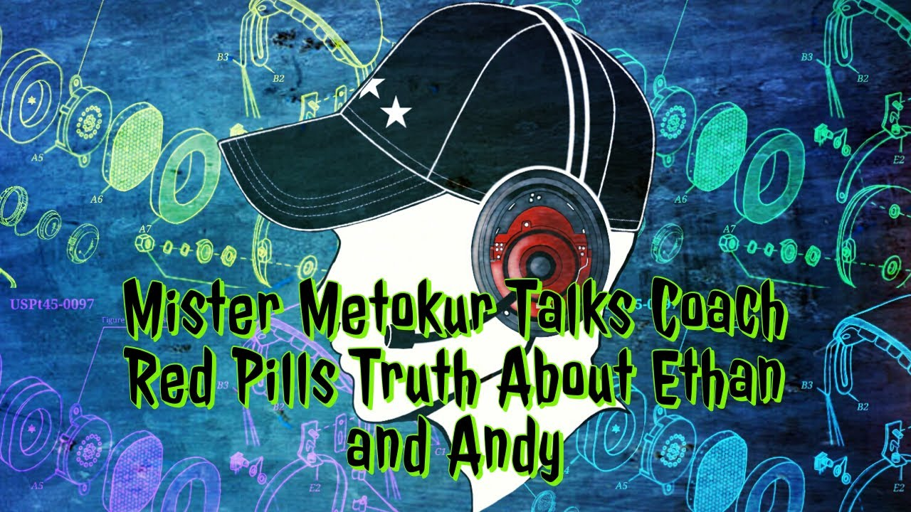 Mister Metokur Talks Coach Red Pills Truth About Ethan Ralph And Andy Warski