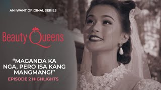 Maganda ka nga pero isa kang mangmang! | Beauty Queens Episode 2 Highlights | iWant Original Series