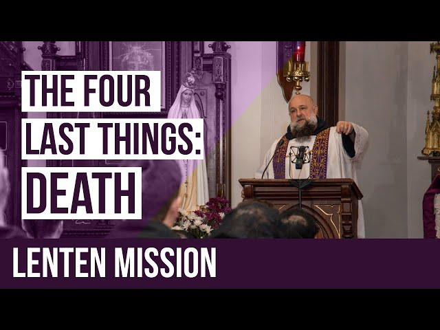 The Four Last Things Lenten Mission - Death