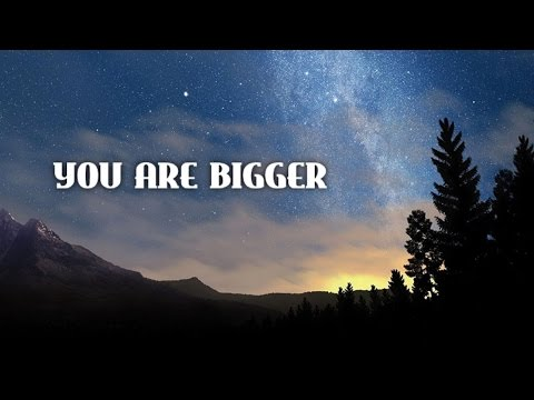 You Are Bigger
