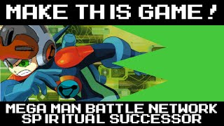 Mega Man Battle Network Spiritual Successor - MAKE THIS GAME!