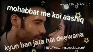 Download Mohabbat Main Koi Aashiq kyun Ban Jata hai Deewana Ringtone