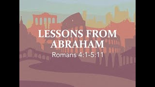 """""""Lessons From Abraham"""" (Romans 4:1-5:11)"""
