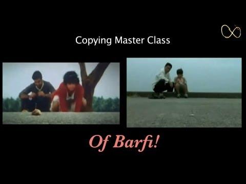 Barfi : Copying Masterclass