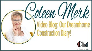 Our Dream Home Construction Diary - Motivational Keynote Speaker - Coleen Merk