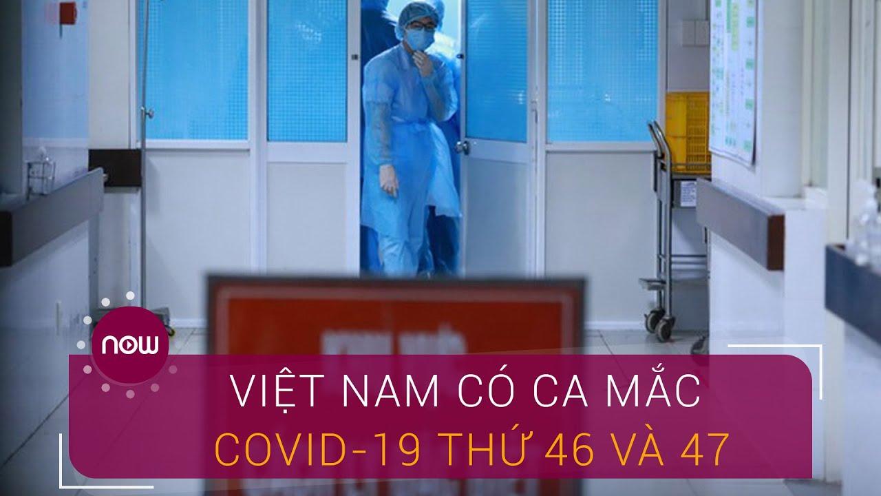 Việt Nam có ca mắc Covid-19 thứ 46 và 47 | VTC Now