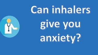 Can inhalers give you anxiety ? |Health NEWS