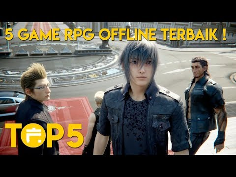 TOP 5 GAME OFFLINE RPG ANDROID 2018 ! ADA FINAL FANTASY XV JUGA !