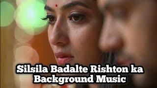 Silsila Badalte Rishton Ka | New Background Music