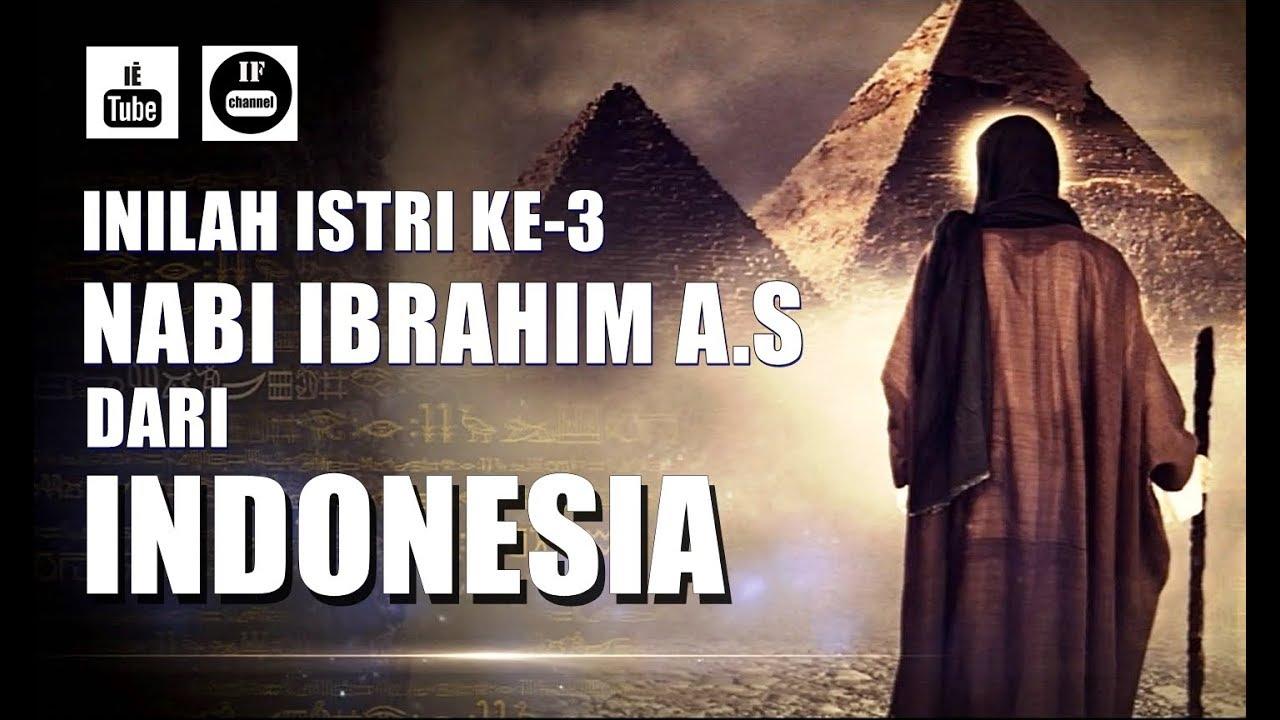 Inilah Istri Ke 3 Nabi Ibrahim Dari Indonesia Youtube
