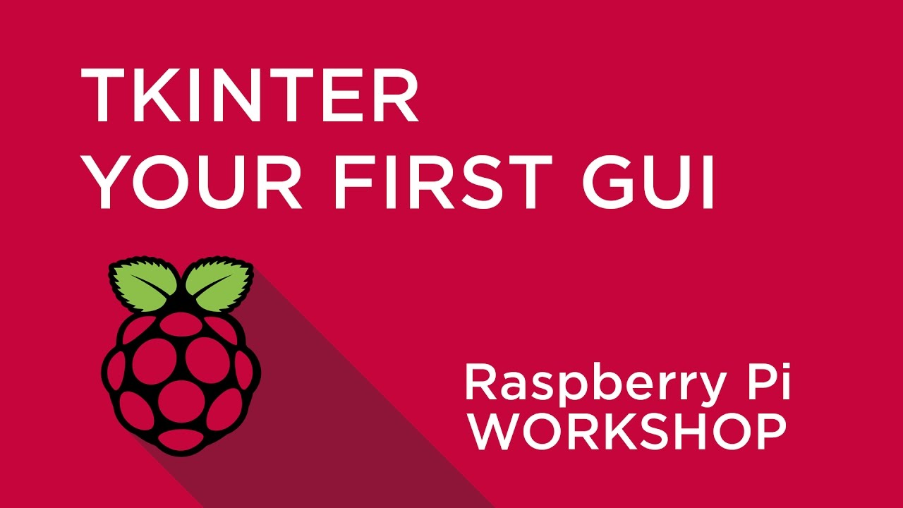 Raspberry Pi Workshop - Chapter 4 - Your First GUI with TkInter and Python