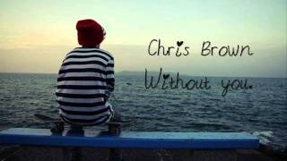 Repeat youtube video Chris Brown - Without you ♥ .