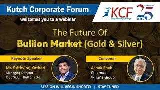 KCF Webinar - The Future Of Bullion Markets (Gold and Silver)