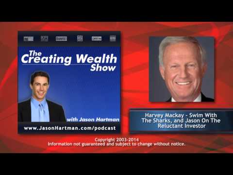 Creating Wealth #172 - Harvey Mackay – Swim With The Sharks, Get Your Foot In The Door