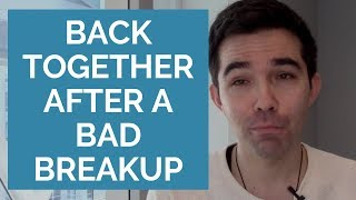 how to get your ex back after a bad break up