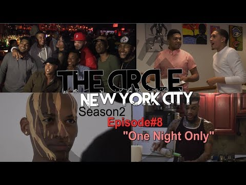 """The CIRCLE NYC S2"" Episode#8 [One Night Only]"