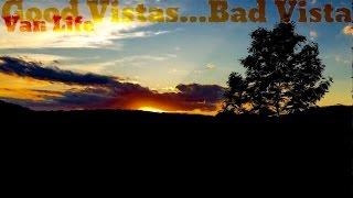 Van Life; Good Vistas...Bad Vista!