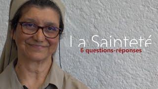 La Sainteté : 6 questions-réponses avec Sœur Nina