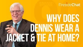 Fireside Chat Ep. 80 - Why Does Dennis Wear a Suit at Home?