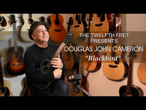 "The Twelfth Fret Presents: Douglas John Cameron ""Blackbird"""