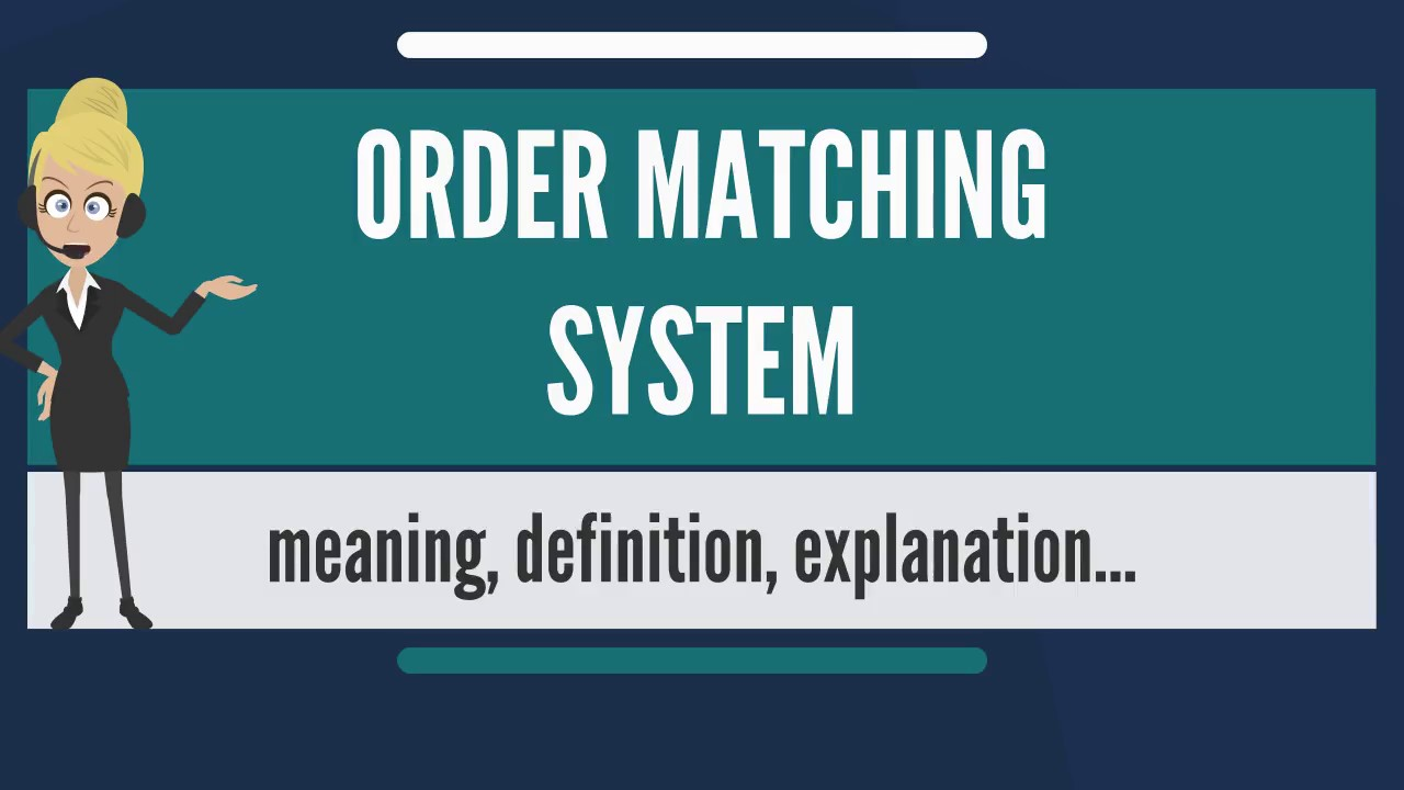 What is ORDER MATCHING SYSTEM? What does ORDER MATCHING SYSTEM mean?
