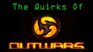 The Quirks Of Outwars