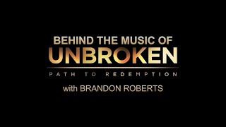 Behind The Music For Unbroken - Path To Redemption [EXCLUSIVE]