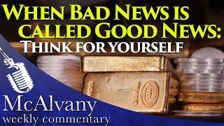 When Bad News is called Good News: Think for Yourself | McAlvany Weekly Commentary 2015