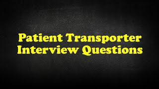 Patient Transporter Interview Questions