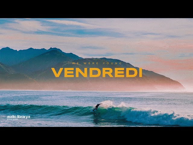 We Were Young - Vendredi [Audio Library Release] · Free Copyright-safe Music