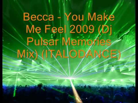 Becca - You Make Me Feel 2009 (Dj Pulsar Memories Mix)(ITALODANCE)