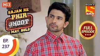 Sajan Re Phir Jhoot Mat Bolo - Ep 237 - Full Episode - 24th April, 2018