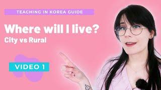 The Ultimate Guide to Teaching in Korea: Where will I live? City Vs Rural (EPIK)