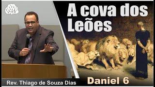 Daniel 6 - A cova dos leões - Rev. Thiago de Souza Dias