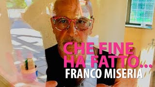 Che fine ha fatto Franco Miseria?
