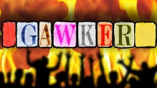 The FALL of GAWKER - (Almost There)