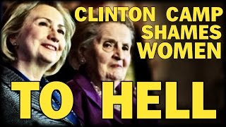 CLINTON CAMP SHAMES WOMEN: 'SPECIAL PLACE IN HELL FOR WOMEN WHO DON'T SUPPORT' HILLARY