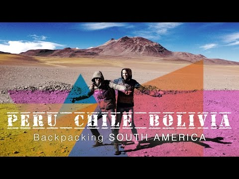 Backpacking Peru, Chile, Bolivia   BACKPACKING SOUTH AMERICA    Danny & Marus